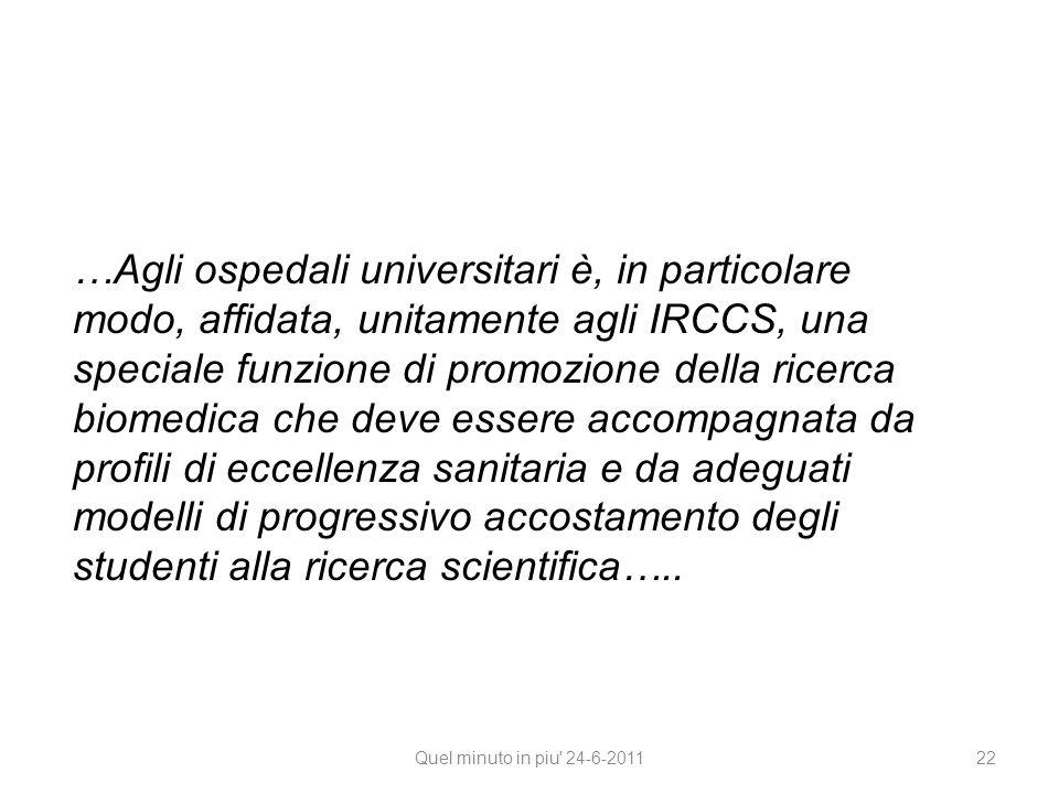 Quel minuto in piu' 24-6-2011 22 …Agli ospedali universitari è, in particolare modo, affidata, unitamente agli IRCCS, una speciale funzione di promozi