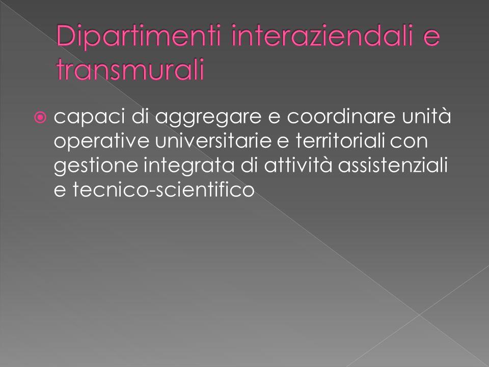  capaci di aggregare e coordinare unità operative universitarie e territoriali con gestione integrata di attività assistenziali e tecnico-scientifico