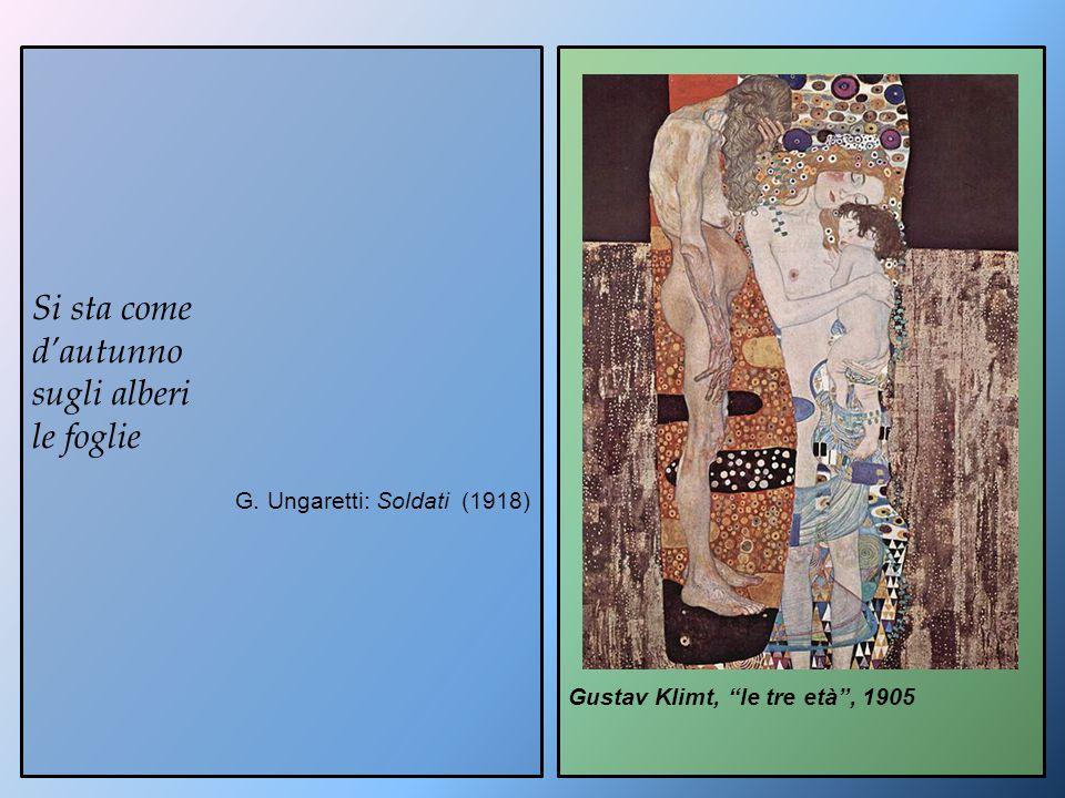 """Gustav Klimt, """"le tre età"""", 1905 Si sta come d'autunno sugli alberi le foglie G. Ungaretti: Soldati (1918)"""