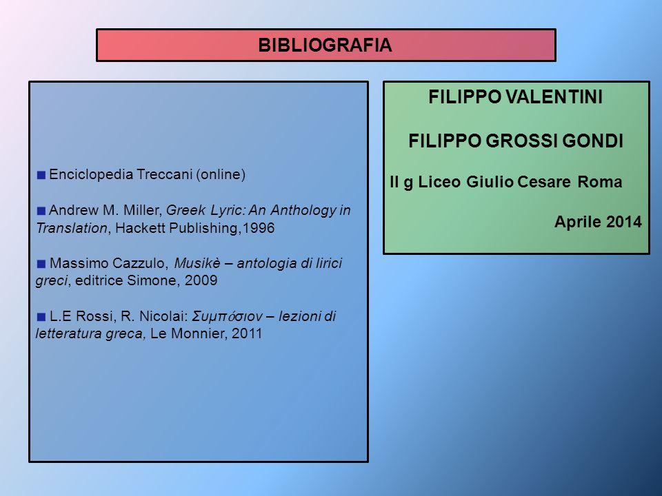 BIBLIOGRAFIA Enciclopedia Treccani (online) Andrew M. Miller, Greek Lyric: An Anthology in Translation, Hackett Publishing,1996 Massimo Cazzulo, Musik
