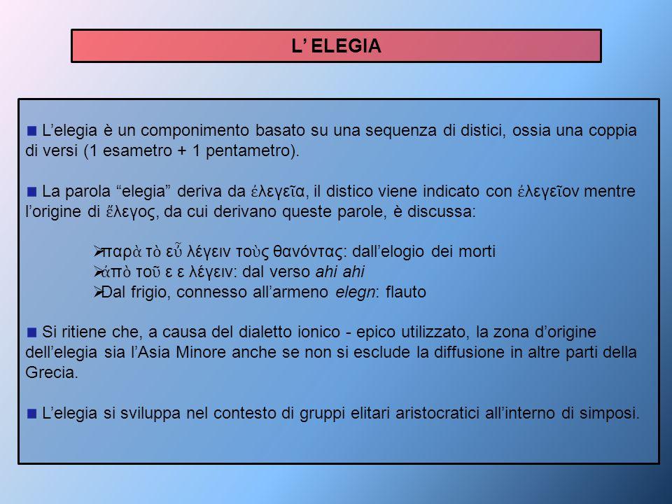 """L'elegia è un componimento basato su una sequenza di distici, ossia una coppia di versi (1 esametro + 1 pentametro). La parola """"elegia"""" deriva da ἐ λε"""