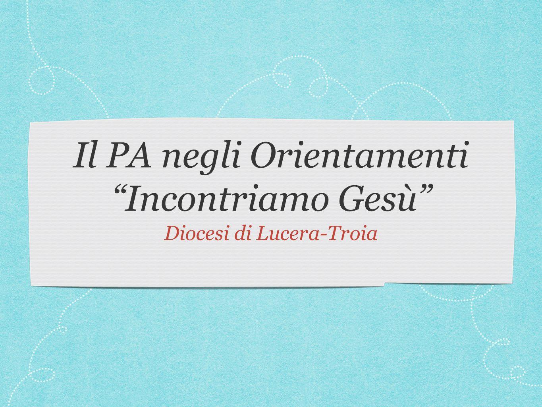 """Il PA negli Orientamenti """"Incontriamo Gesù"""" Diocesi di Lucera-Troia"""