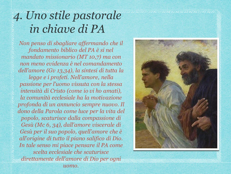 4. Uno stile pastorale in chiave di PA Non penso di sbagliare affermando che il fondamento biblico del PA è si nel mandato missionario (MT 10,7) ma co