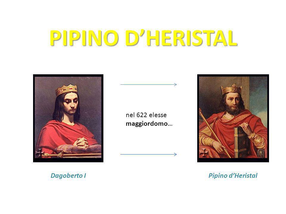 PIPINO D'HERISTAL nel 622 elesse maggiordomo… Dagoberto IPipino d'Heristal