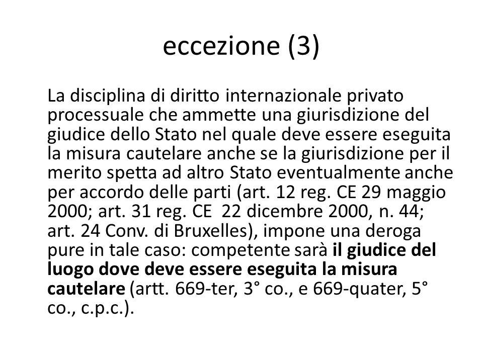 eccezione (3) La disciplina di diritto internazionale privato processuale che ammette una giurisdizione del giudice dello Stato nel quale deve essere