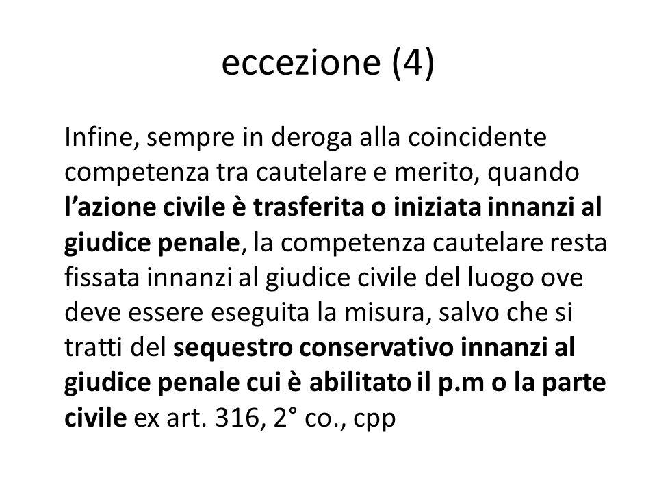 eccezione (4) Infine, sempre in deroga alla coincidente competenza tra cautelare e merito, quando l'azione civile è trasferita o iniziata innanzi al g