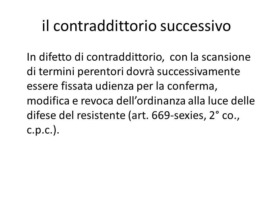 il contraddittorio successivo In difetto di contraddittorio, con la scansione di termini perentori dovrà successivamente essere fissata udienza per la