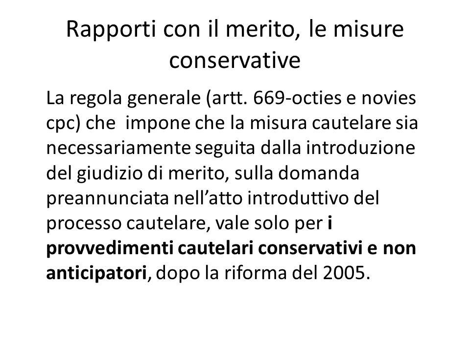Rapporti con il merito, le misure conservative La regola generale (artt. 669-octies e novies cpc) che impone che la misura cautelare sia necessariamen