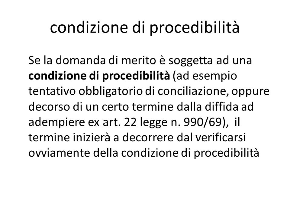 condizione di procedibilità Se la domanda di merito è soggetta ad una condizione di procedibilità (ad esempio tentativo obbligatorio di conciliazione,