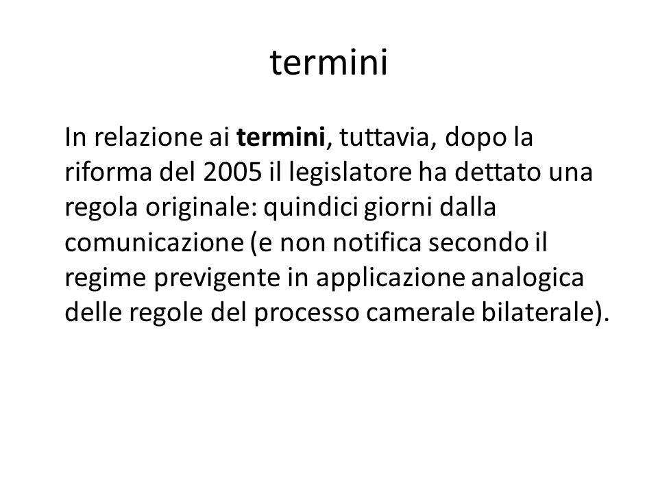 termini In relazione ai termini, tuttavia, dopo la riforma del 2005 il legislatore ha dettato una regola originale: quindici giorni dalla comunicazion