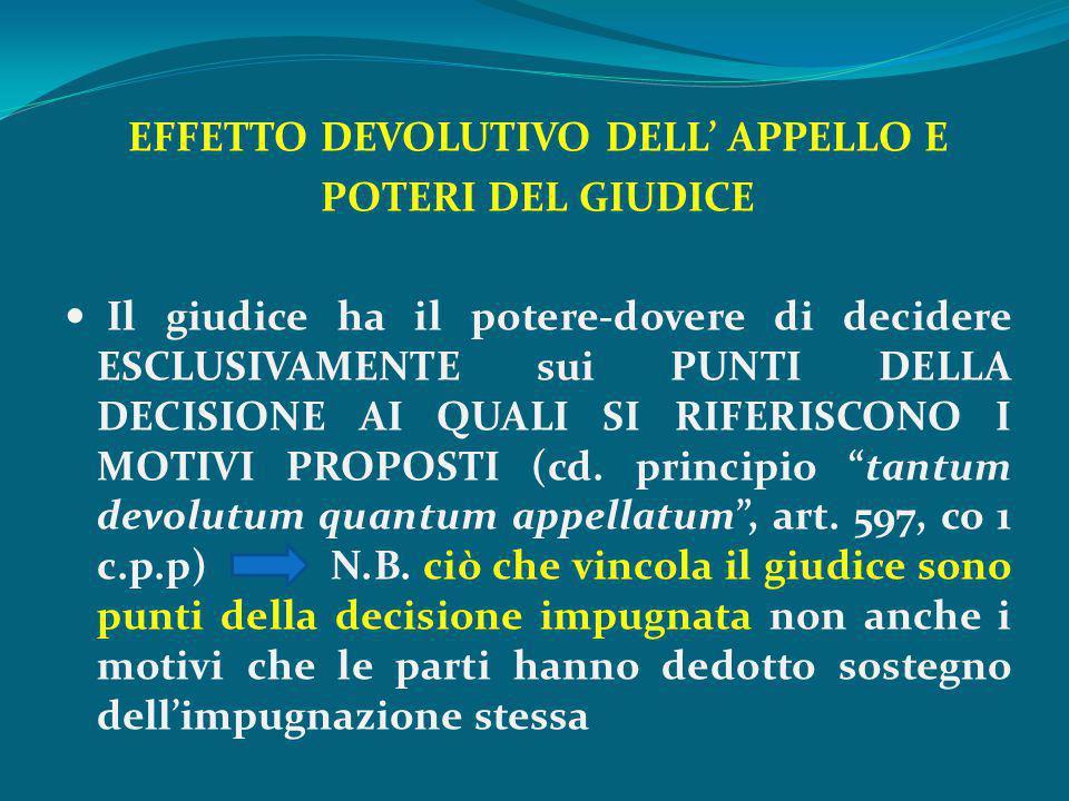 EFFETTO DEVOLUTIVO DELL' APPELLO E POTERI DEL GIUDICE Il giudice ha il potere-dovere di decidere ESCLUSIVAMENTE sui PUNTI DELLA DECISIONE AI QUALI SI