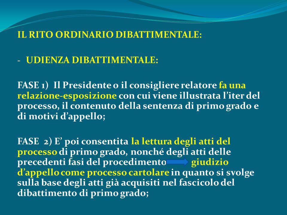 IL RITO ORDINARIO DIBATTIMENTALE: - UDIENZA DIBATTIMENTALE: FASE 1) Il Presidente o il consigliere relatore fa una relazione-esposizione con cui viene