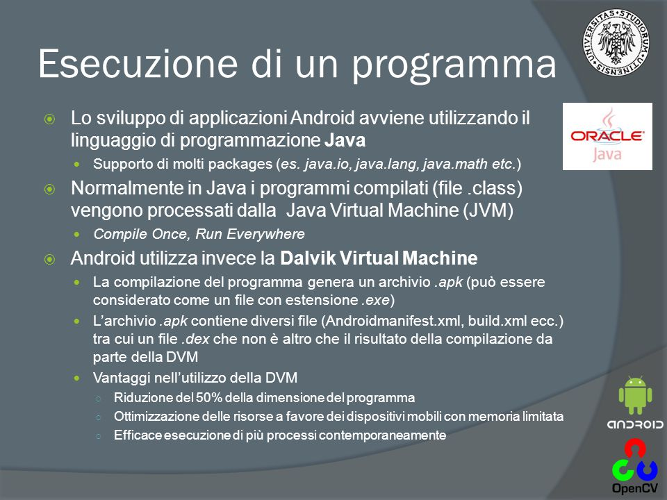 Esecuzione di un programma  Lo sviluppo di applicazioni Android avviene utilizzando il linguaggio di programmazione Java Supporto di molti packages (es.