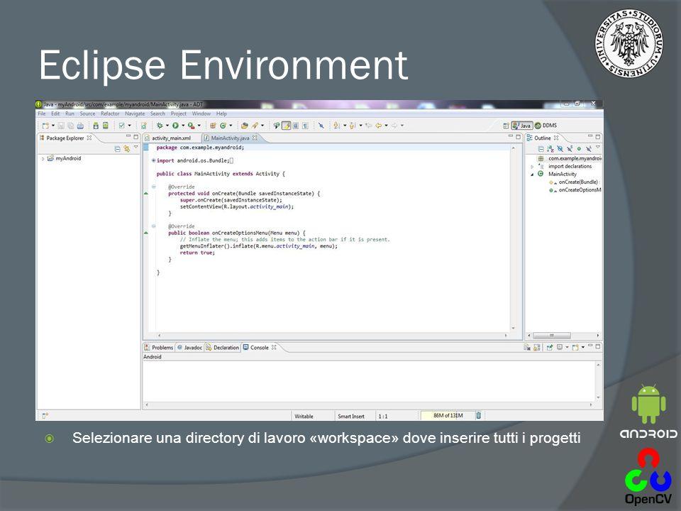 Eclipse Environment  Selezionare una directory di lavoro «workspace» dove inserire tutti i progetti