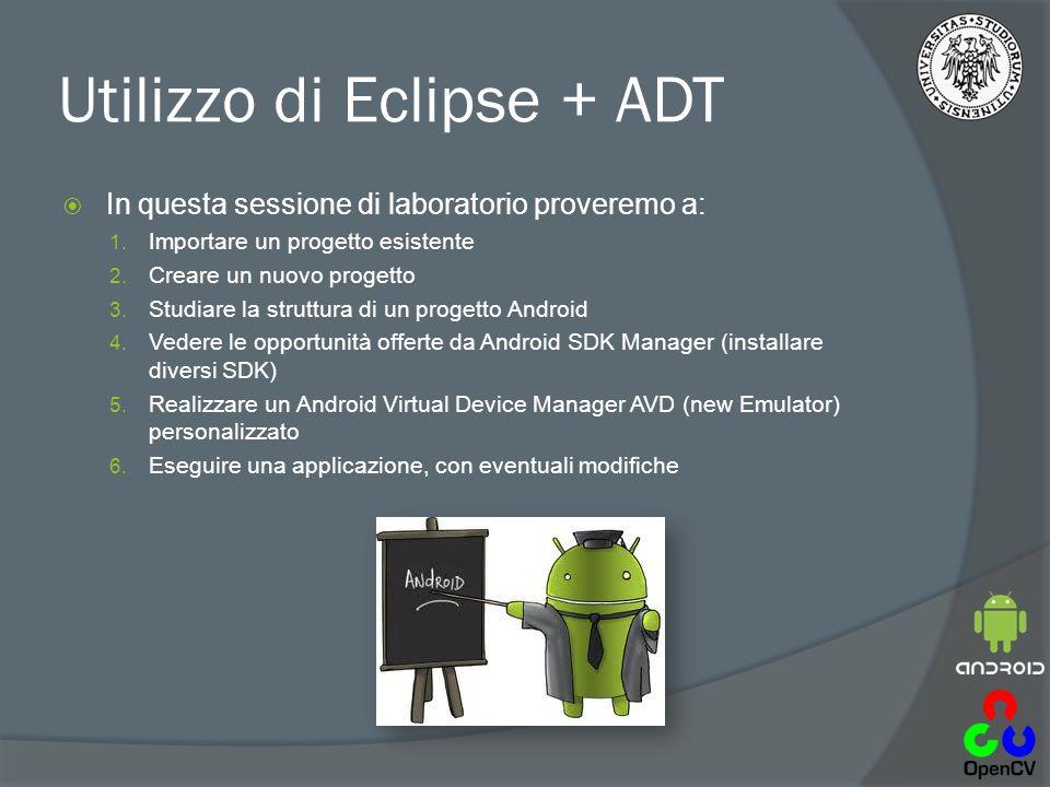 Utilizzo di Eclipse + ADT  In questa sessione di laboratorio proveremo a: 1.