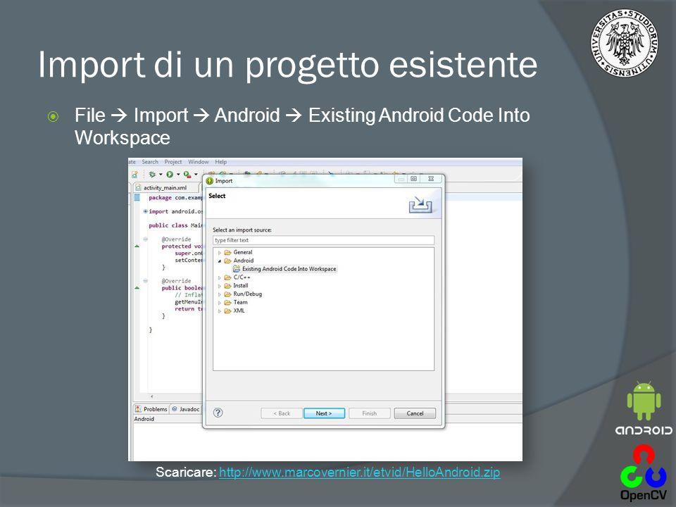 Import di un progetto esistente  File  Import  Android  Existing Android Code Into Workspace Scaricare: http://www.marcovernier.it/etvid/HelloAndr