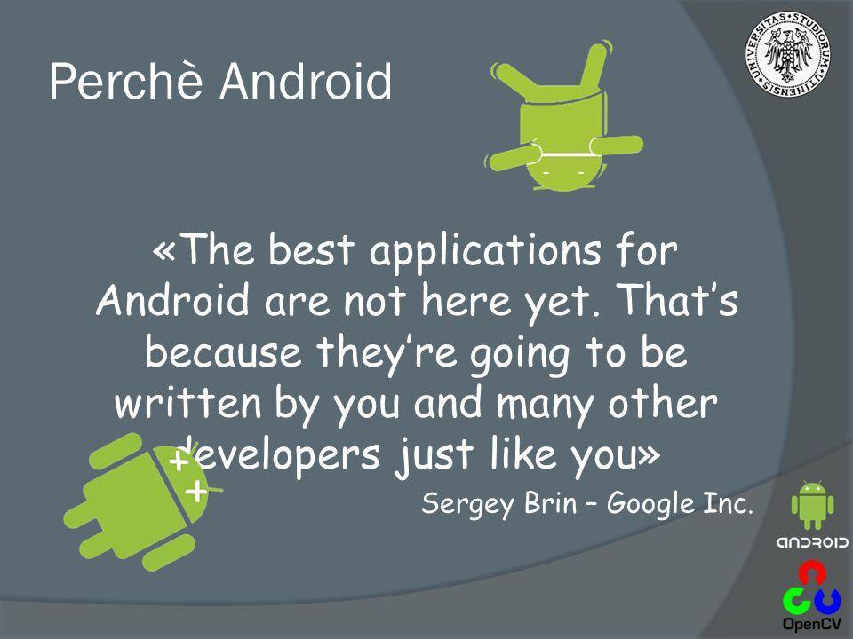 Il sistema operativo Android  Sistema operativo per dispositivi mobili basato su Linux  E' stato sviluppato inizialmente da Google e poi da Open Handset Alliance (OHA) – gruppo di aziende es.