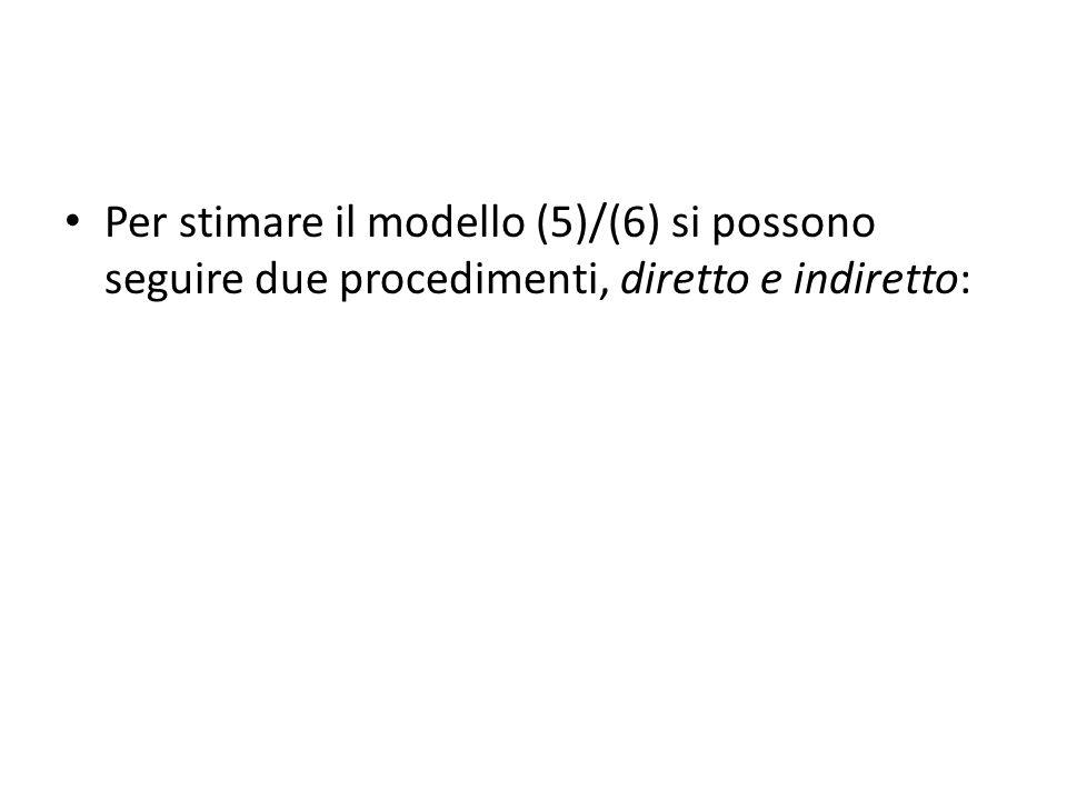Per stimare il modello (5)/(6) si possono seguire due procedimenti, diretto e indiretto: