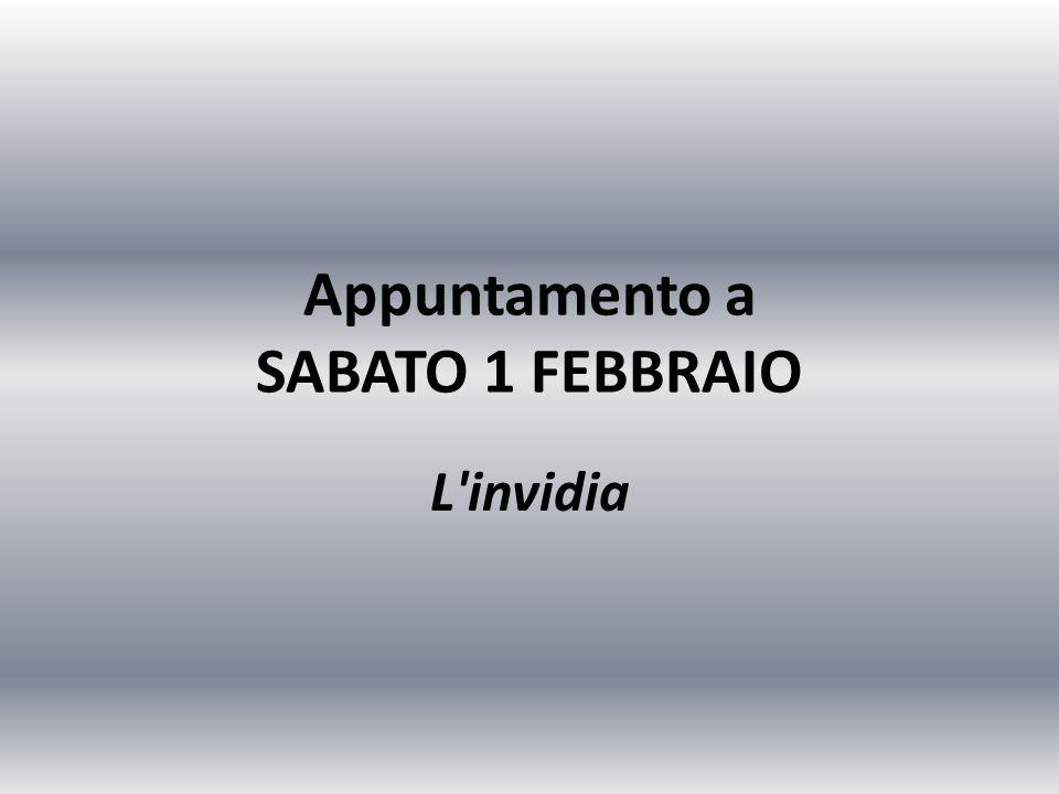 Appuntamento a SABATO 1 FEBBRAIO L'invidia