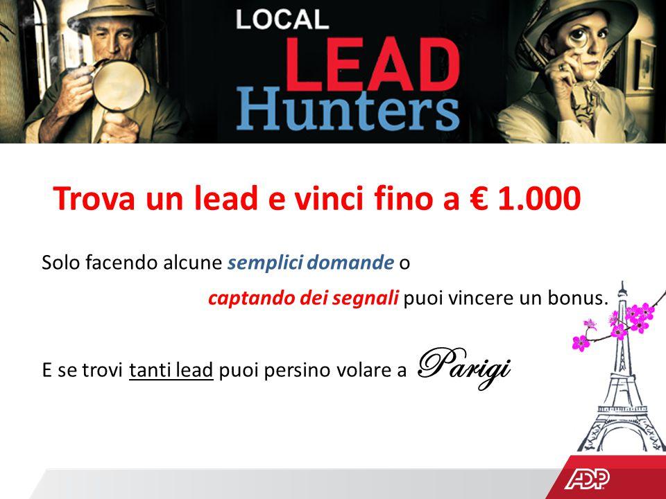 Trova un lead e vinci fino a € 1.000 Solo facendo alcune semplici domande o captando dei segnali puoi vincere un bonus.