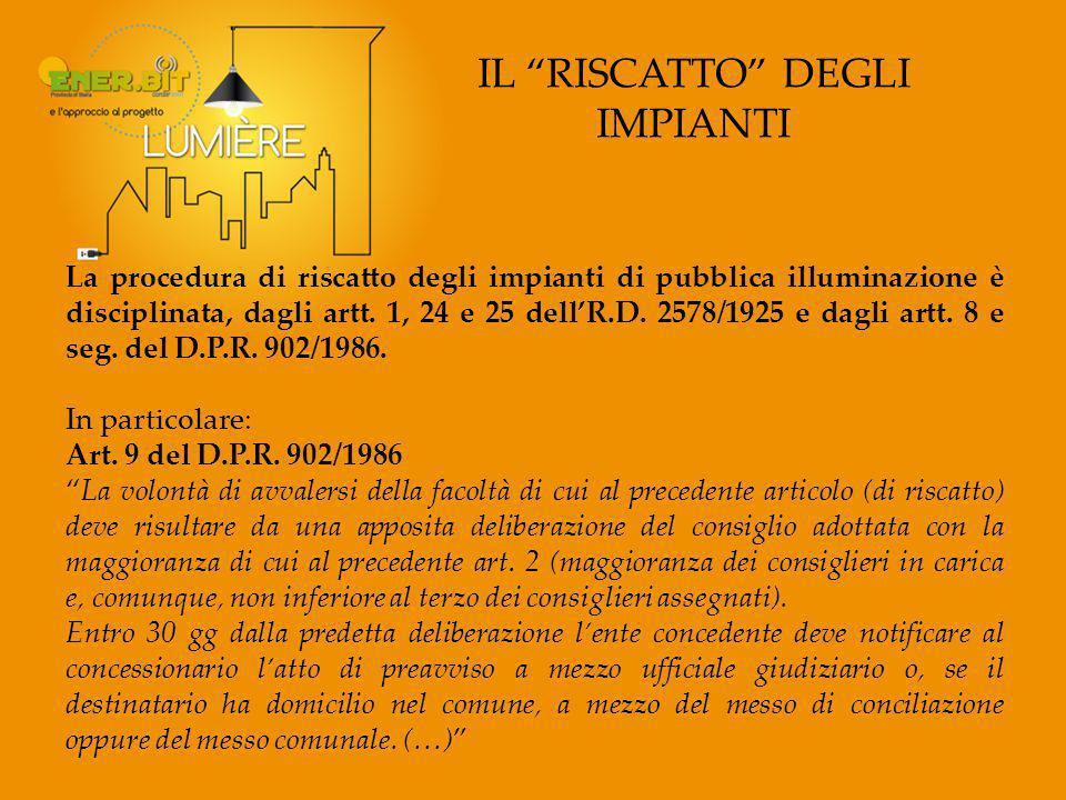 IL RISCATTO DEGLI IMPIANTI La procedura di riscatto degli impianti di pubblica illuminazione è disciplinata, dagli artt.