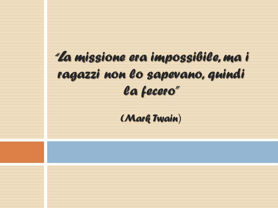 L a missione era impossibile, ma i ragazzi non lo sapevano, quindi la fecero (Mark Twain L a missione era impossibile, ma i ragazzi non lo sapevano, quindi la fecero (Mark Twain )