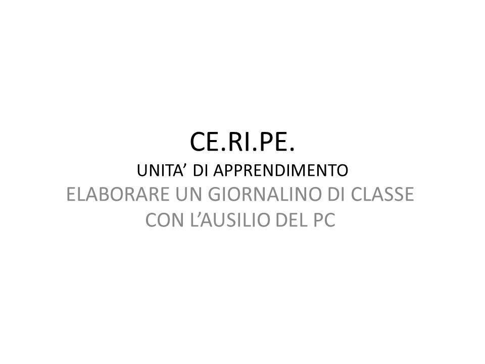 CE.RI.PE. UNITA' DI APPRENDIMENTO ELABORARE UN GIORNALINO DI CLASSE CON L'AUSILIO DEL PC