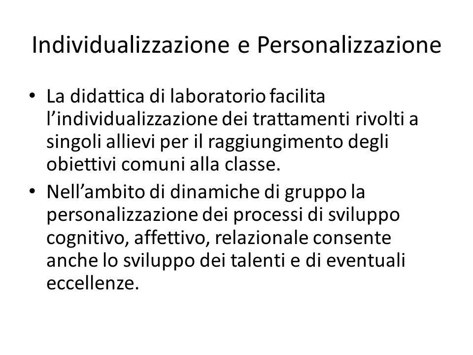 Individualizzazione e Personalizzazione La didattica di laboratorio facilita l'individualizzazione dei trattamenti rivolti a singoli allievi per il ra
