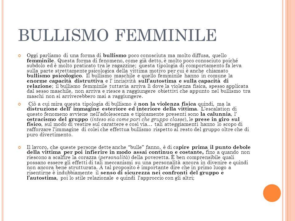 BULLISMO FEMMINILE Oggi parliamo di una forma di bullismo poco conosciuta ma molto diffusa, quello femminile.