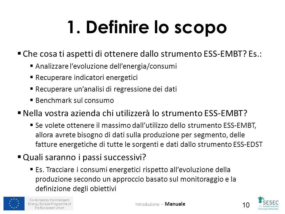 Co-funded by the Intelligent Energy Europe Programme of the European Union 10 1. Definire lo scopo  Che cosa ti aspetti di ottenere dallo strumento E