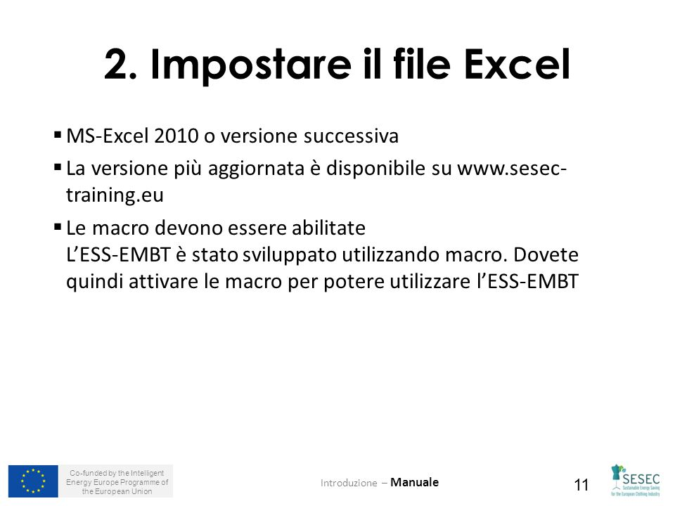 Co-funded by the Intelligent Energy Europe Programme of the European Union 11 2. Impostare il file Excel  MS-Excel 2010 o versione successiva  La ve