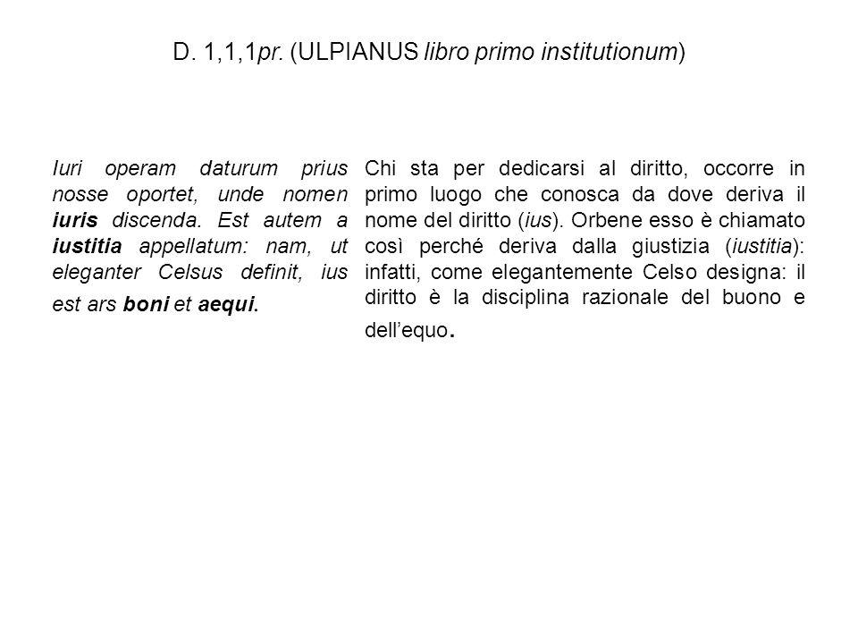 D. 1,1,1pr. (ULPIANUS libro primo institutionum) Iuri operam daturum prius nosse oportet, unde nomen iuris discenda. Est autem a iustitia appellatum: