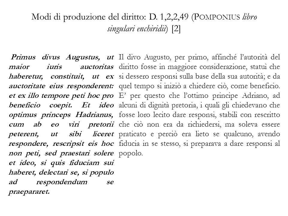 Modi di produzione del diritto: D. 1,2,2,49 (P OMPONIUS libro singulari enchiridii) [2] Primus divus Augustus, ut maior iuris auctoritas haberetur, co