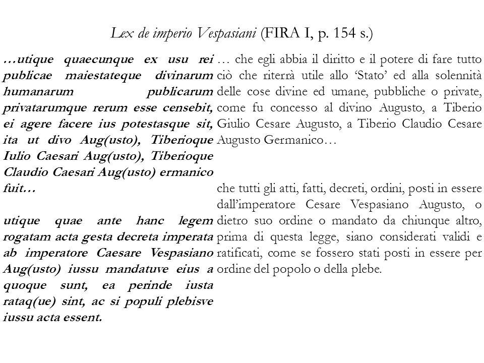 Lex de imperio Vespasiani (FIRA I, p. 154 s.) …utique quaecunque ex usu rei publicae maiestateque divinarum humanarum publicarum privatarumque rerum e