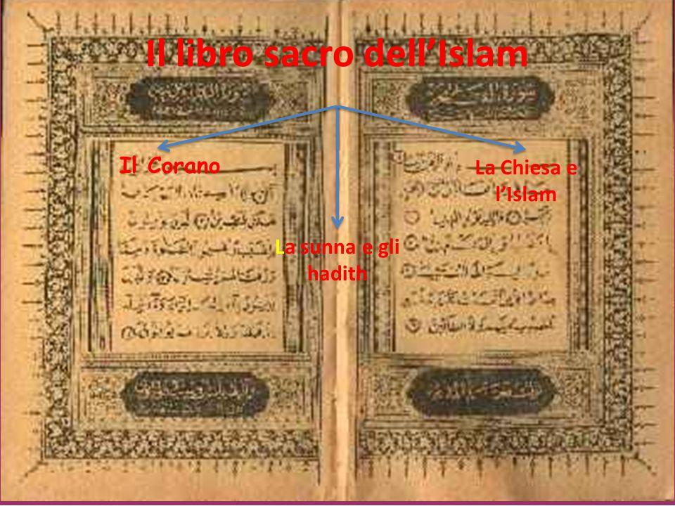 La Chiesa e l'Islam Il libro sacro dell'Islam Il Corano La sunna e gli hadith
