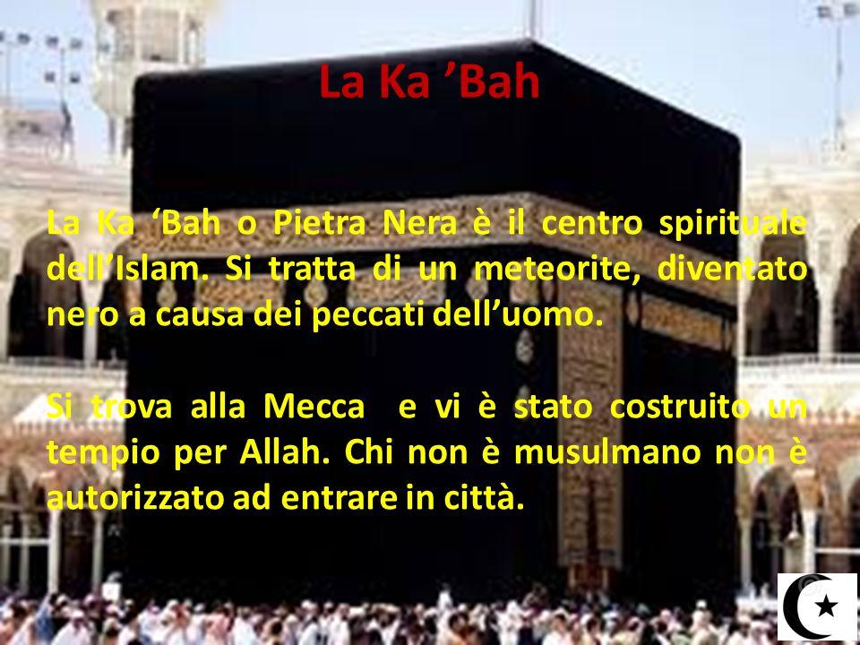La Ka 'Bah La Ka 'Bah o Pietra Nera è il centro spirituale dell'Islam. Si tratta di un meteorite, diventato nero a causa dei peccati dell'uomo. Si tro