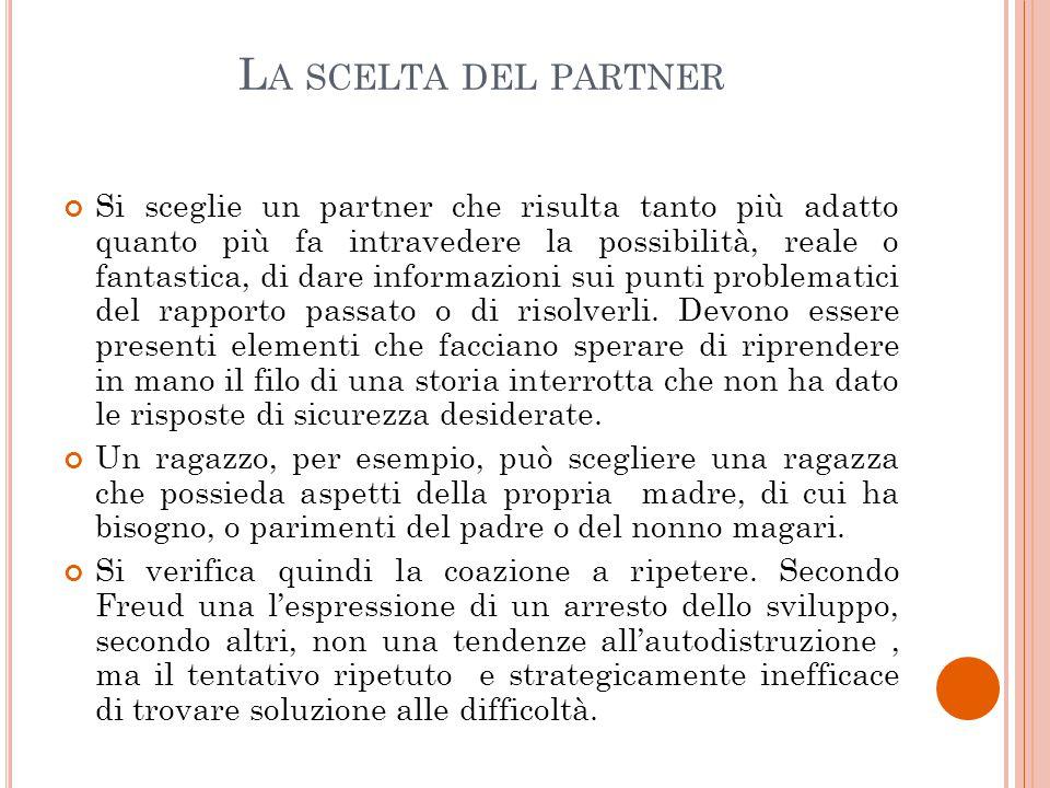L A SCELTA DEL PARTNER Si sceglie un partner che risulta tanto più adatto quanto più fa intravedere la possibilità, reale o fantastica, di dare inform