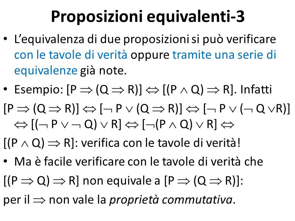 Proposizioni equivalenti-3 L'equivalenza di due proposizioni si può verificare con le tavole di verità oppure tramite una serie di equivalenze già note.