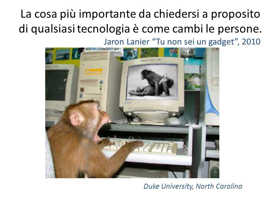"""La cosa più importante da chiedersi a proposito di qualsiasi tecnologia è come cambi le persone. Jaron Lanier """"Tu non sei un gadget"""", 2010 Duke Univer"""