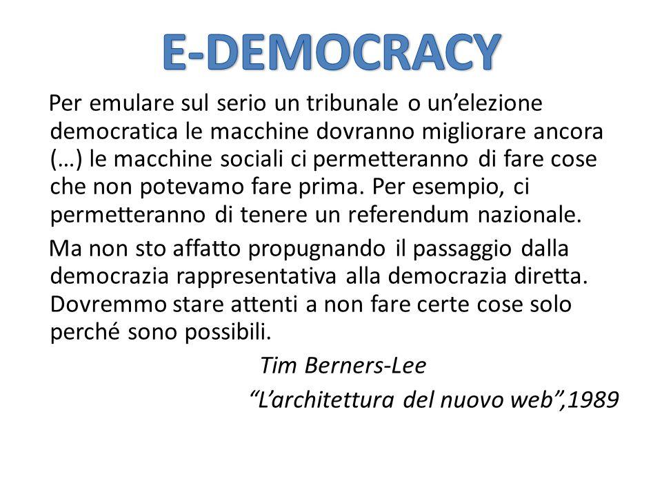 Per emulare sul serio un tribunale o un'elezione democratica le macchine dovranno migliorare ancora (…) le macchine sociali ci permetteranno di fare cose che non potevamo fare prima.