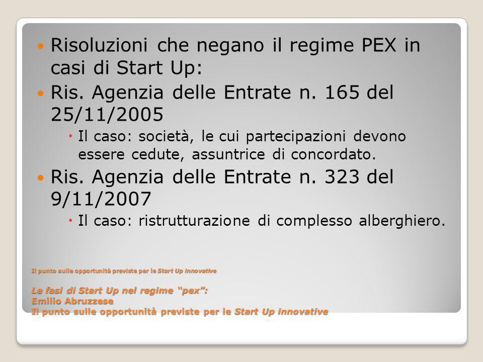 Il punto sulle opportunità previste per le Start Up innovative Le fasi di Start Up nel regime pex : Emilio Abruzzese Il punto sulle opportunità previste per le Start Up innovative Risoluzioni che negano il regime PEX in casi di Start Up: Ris.