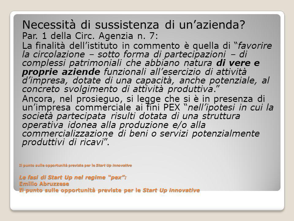 Il punto sulle opportunità previste per le Start Up innovative Le fasi di Start Up nel regime pex : Emilio Abruzzese Il punto sulle opportunità previste per le Start Up innovative Necessità di sussistenza di un'azienda.
