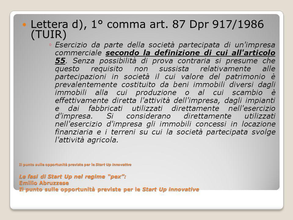 Il punto sulle opportunità previste per le Start Up innovative Le fasi di Start Up nel regime pex : Emilio Abruzzese Il punto sulle opportunità previste per le Start Up innovative Lettera d), 1° comma art.
