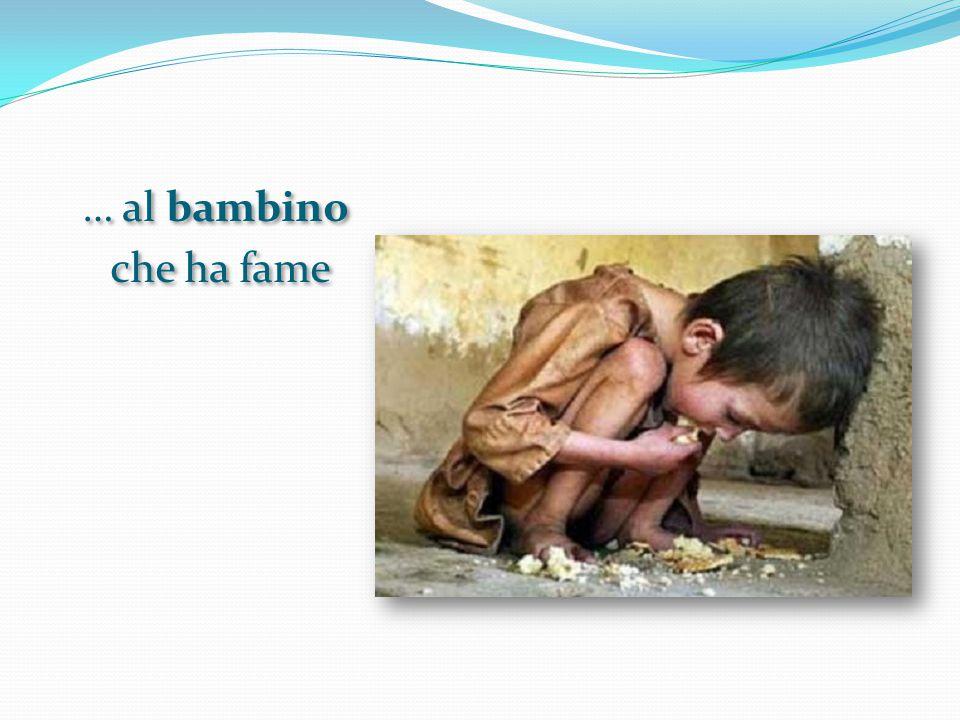 … al bambino che ha fame … al bambino che ha fame