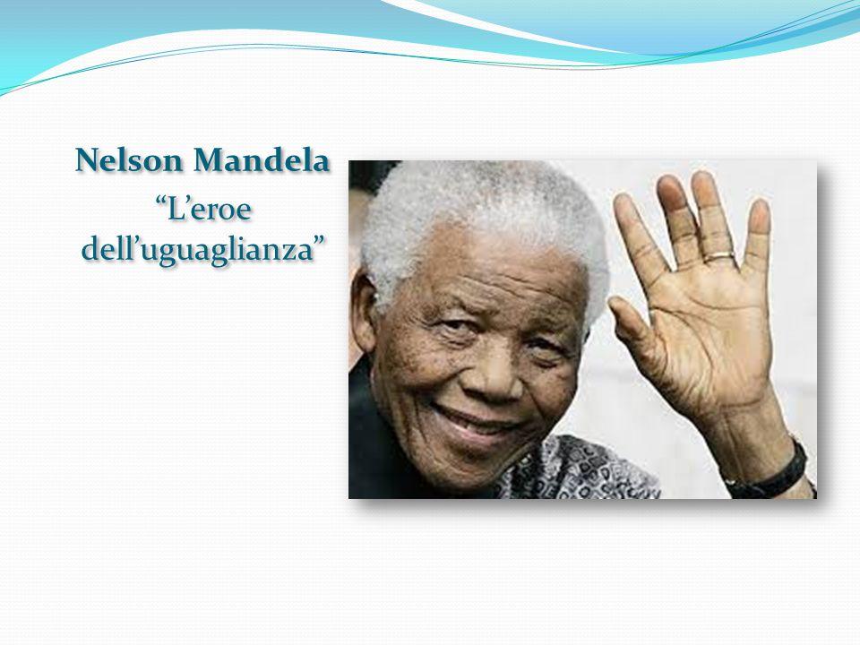 "Nelson Mandela ""L'eroe dell'uguaglianza"" Nelson Mandela ""L'eroe dell'uguaglianza"""