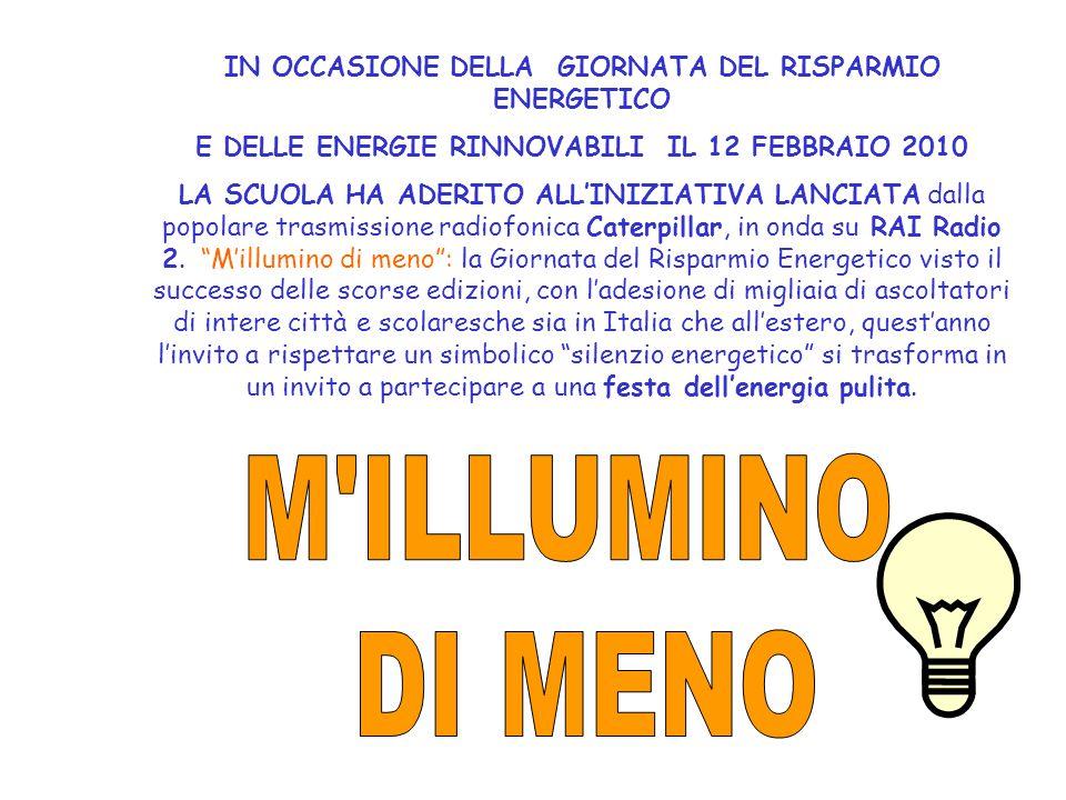 IN OCCASIONE DELLA GIORNATA DEL RISPARMIO ENERGETICO E DELLE ENERGIE RINNOVABILI IL 12 FEBBRAIO 2010 LA SCUOLA HA ADERITO ALL'INIZIATIVA LANCIATA dall