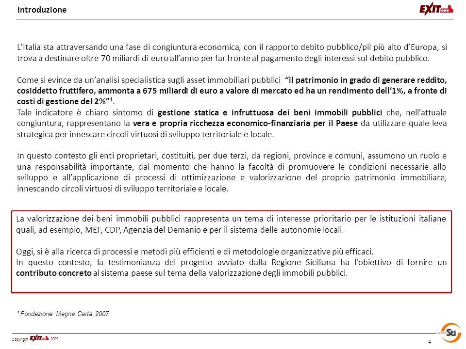 Copyright 2009 4 Introduzione L'Italia sta attraversando una fase di congiuntura economica, con il rapporto debito pubblico/pil più alto d'Europa, si trova a destinare oltre 70 miliardi di euro all'anno per far fronte al pagamento degli interessi sul debito pubblico.