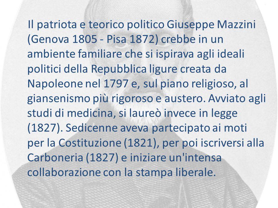 Il patriota e teorico politico Giuseppe Mazzini (Genova 1805 - Pisa 1872) crebbe in un ambiente familiare che si ispirava agli ideali politici della R