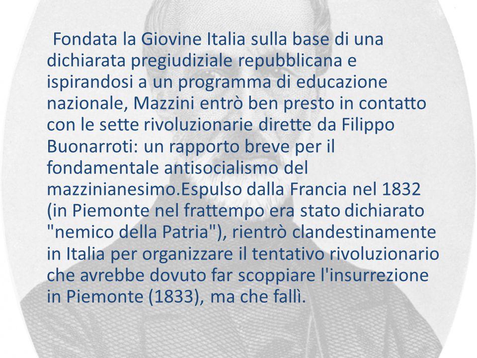 Fondata la Giovine Italia sulla base di una dichiarata pregiudiziale repubblicana e ispirandosi a un programma di educazione nazionale, Mazzini entrò