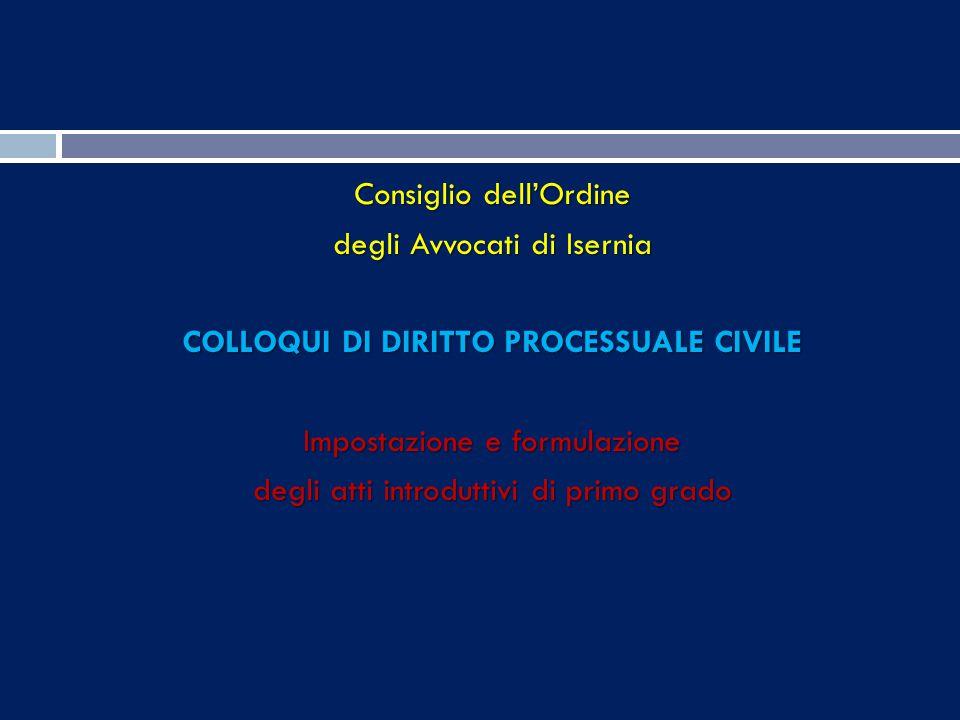 Consiglio dell'Ordine degli Avvocati di Isernia COLLOQUI DI DIRITTO PROCESSUALE CIVILE Impostazione e formulazione degli atti introduttivi di primo grado
